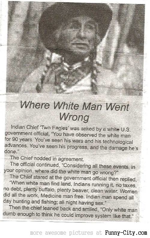 Where white man went wrong... [484]