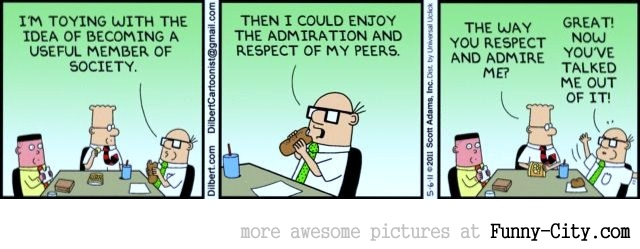 Dilbert - A useful member of society...