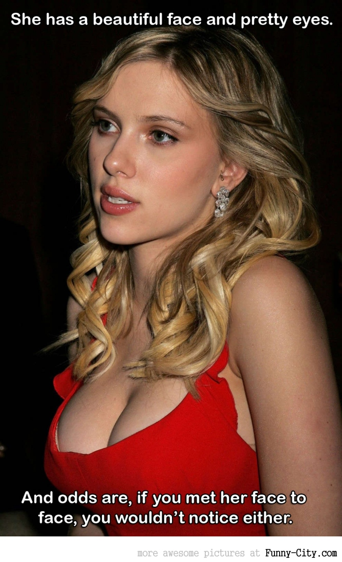 Scarlett Johansson has a pretty face