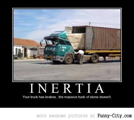 Inertia is a bitch