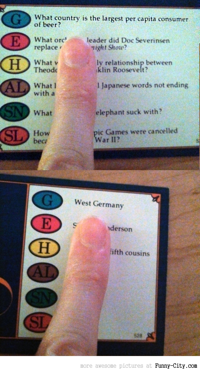 So my Trivial Pursuit may be a bit old...