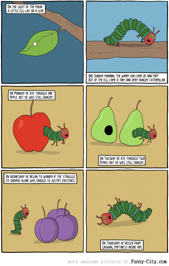 The Very Hungry Caterpillar Who Then Came to Realize That Life Was Meaningless