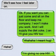 I'll give you HIV too...