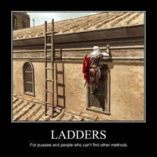 Ladders are for p*ssies